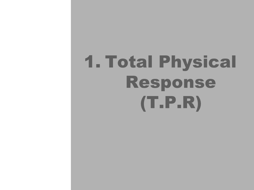 Total Physical Response (T.P.R)
