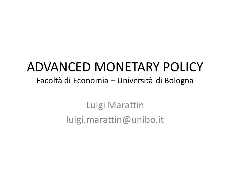 ADVANCED MONETARY POLICY Facoltà di Economia – Università di Bologna