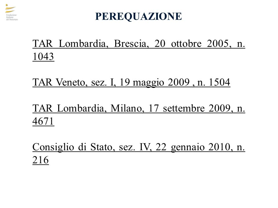 PEREQUAZIONE TAR Lombardia, Brescia, 20 ottobre 2005, n. 1043. TAR Veneto, sez. I, 19 maggio 2009 , n. 1504.