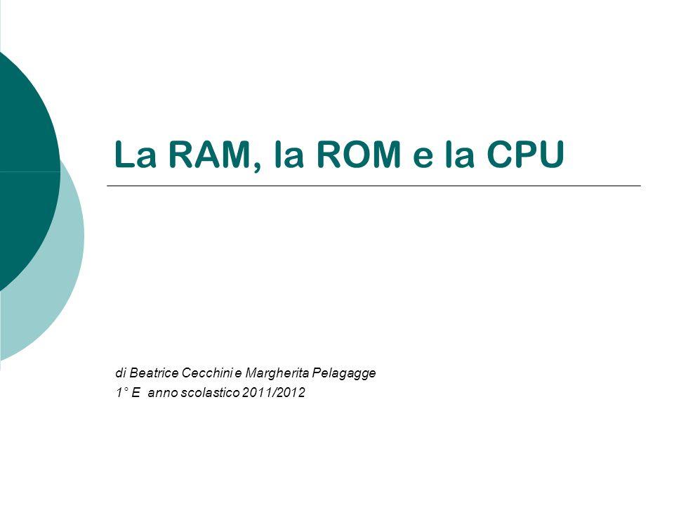 La RAM, la ROM e la CPU di Beatrice Cecchini e Margherita Pelagagge