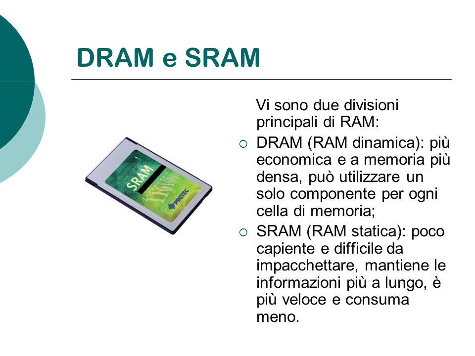 DRAM e SRAM Vi sono due divisioni principali di RAM: