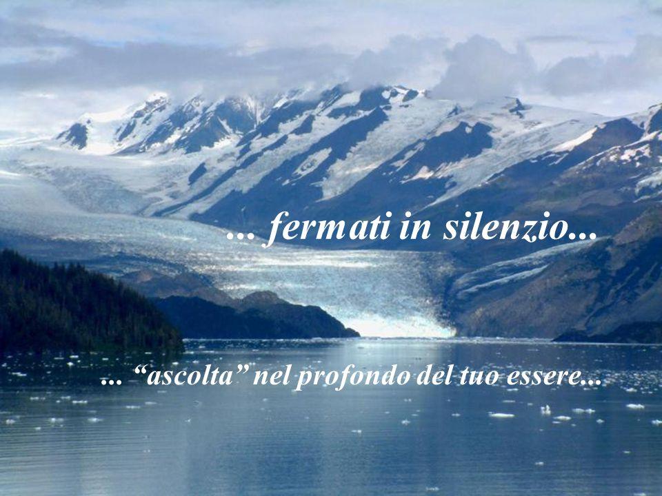 ... ascolta nel profondo del tuo essere...