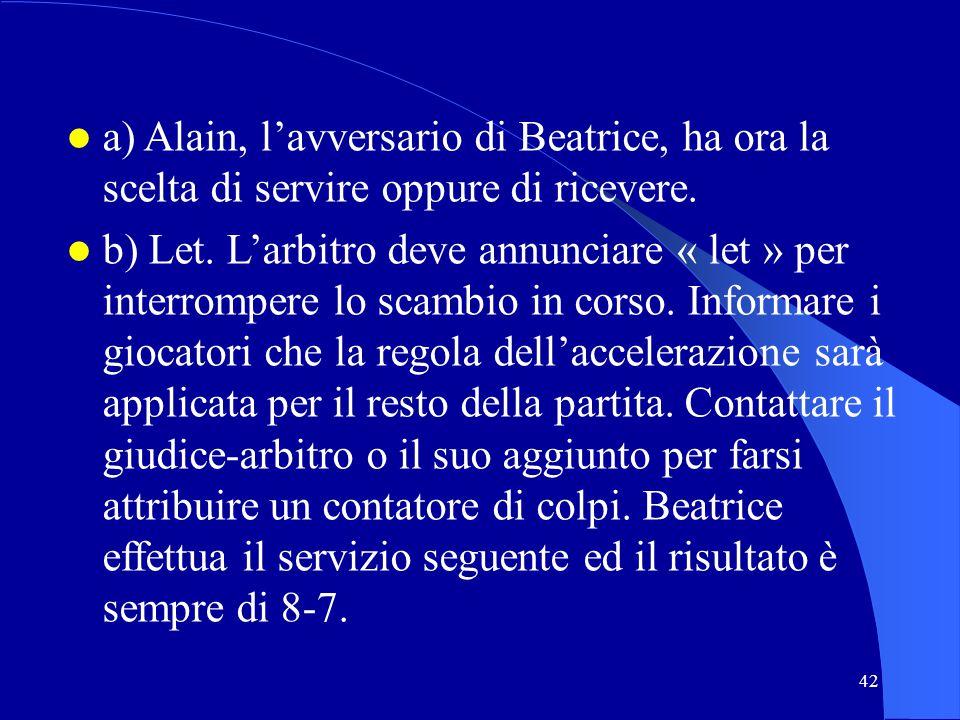 a) Alain, l'avversario di Beatrice, ha ora la scelta di servire oppure di ricevere.