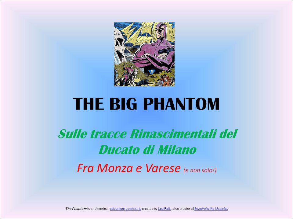 THE BIG PHANTOM Sulle tracce Rinascimentali del Ducato di Milano