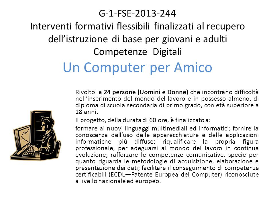 G-1-FSE-2013-244 Interventi formativi flessibili finalizzati al recupero dell'istruzione di base per giovani e adulti Competenze Digitali Un Computer per Amico