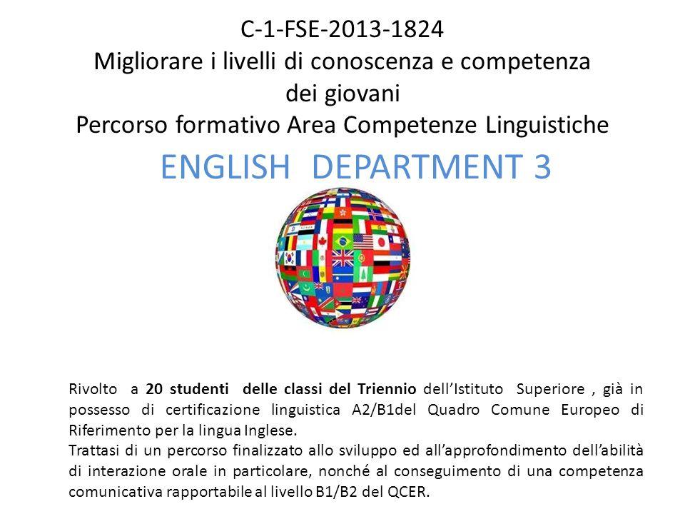 C-1-FSE-2013-1824 Migliorare i livelli di conoscenza e competenza dei giovani Percorso formativo Area Competenze Linguistiche