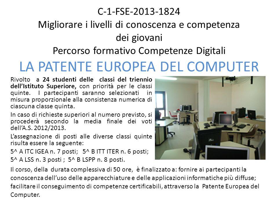 C-1-FSE-2013-1824 Migliorare i livelli di conoscenza e competenza dei giovani Percorso formativo Competenze Digitali LA PATENTE EUROPEA DEL COMPUTER