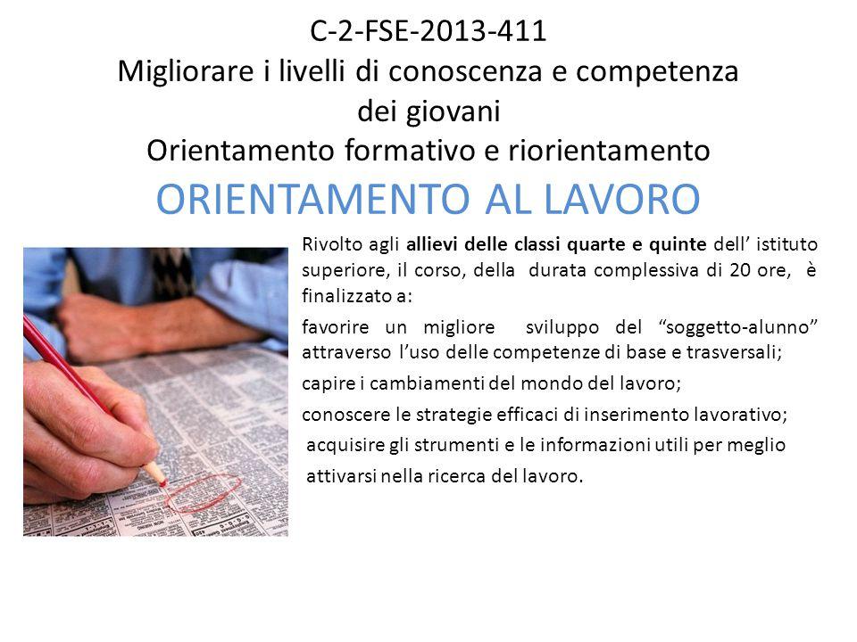 C-2-FSE-2013-411 Migliorare i livelli di conoscenza e competenza dei giovani Orientamento formativo e riorientamento ORIENTAMENTO AL LAVORO