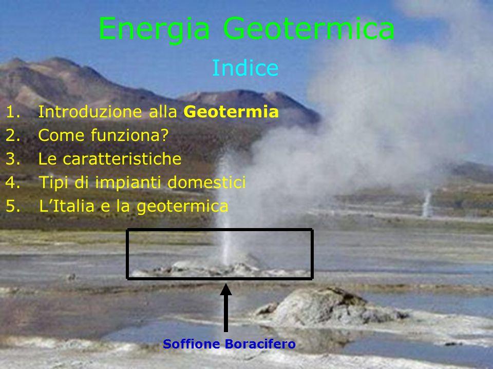 Energia Geotermica Indice Introduzione alla Geotermia Come funziona
