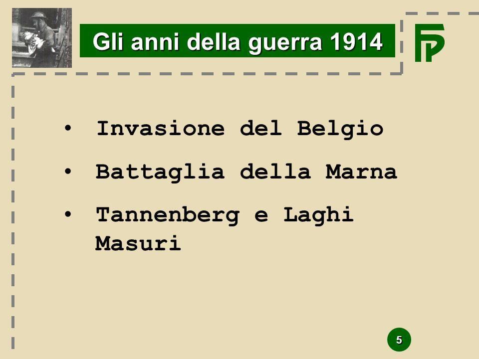 Gli anni della guerra 1914 Invasione del Belgio Battaglia della Marna Tannenberg e Laghi Masuri