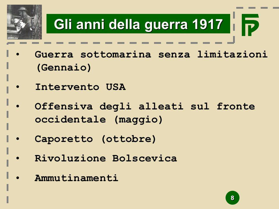 Gli anni della guerra 1917 Guerra sottomarina senza limitazioni (Gennaio) Intervento USA. Offensiva degli alleati sul fronte occidentale (maggio)