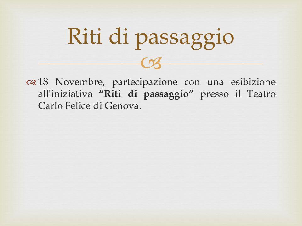 Riti di passaggio 18 Novembre, partecipazione con una esibizione all iniziativa Riti di passaggio presso il Teatro Carlo Felice di Genova.