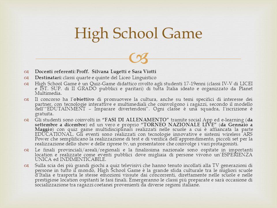 High School Game Docenti referenti: Proff. Silvana Lugetti e Sara Viotti. Destinatari: classi quarte e quinte del Liceo Linguistico.