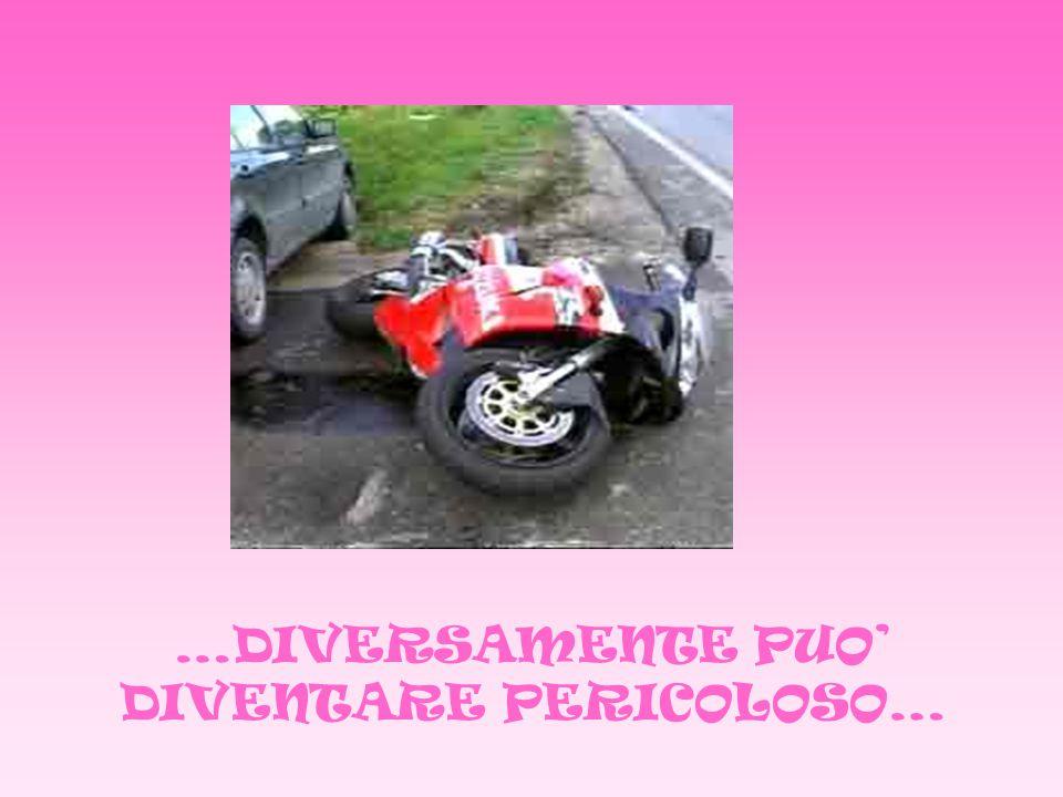 …DIVERSAMENTE PUO' DIVENTARE PERICOLOSO…