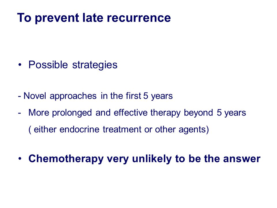 To prevent late recurrence