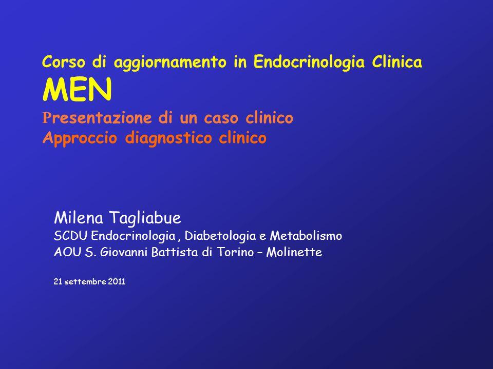 Corso di aggiornamento in Endocrinologia Clinica MEN Presentazione di un caso clinico Approccio diagnostico clinico