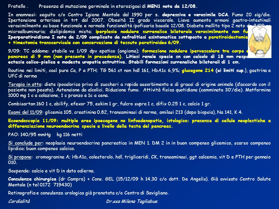 Fratello . Presenza di mutazione germinale in eterozigosi di MEN1 nota da 12/08.