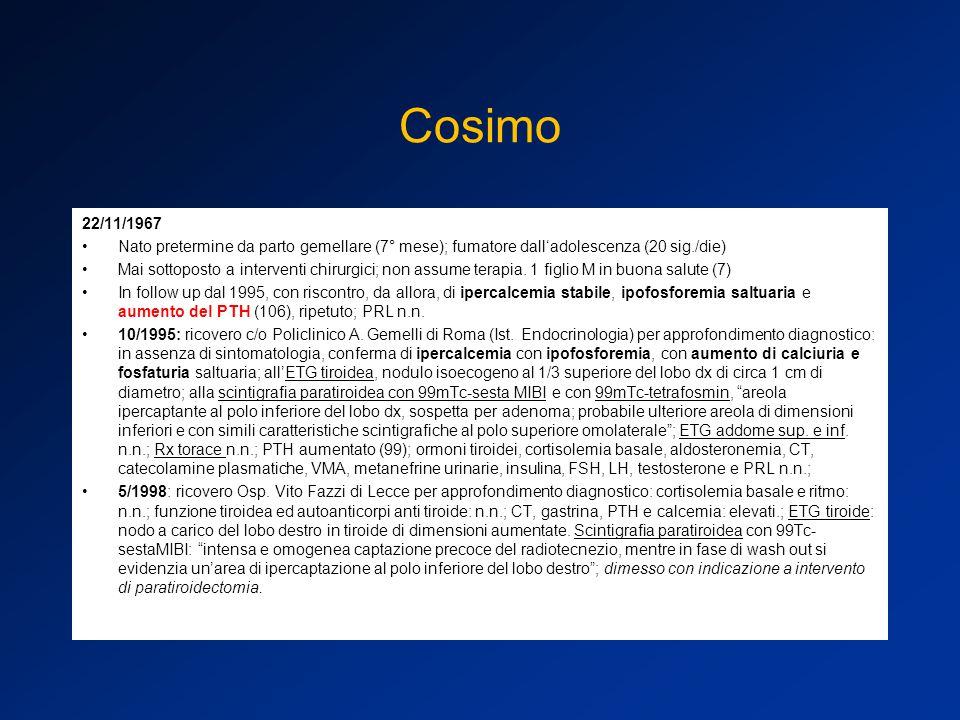 Cosimo 22/11/1967. Nato pretermine da parto gemellare (7° mese); fumatore dall'adolescenza (20 sig./die)