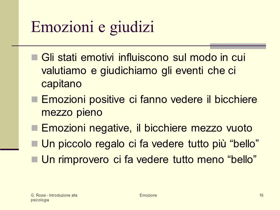 Emozioni e giudizi Gli stati emotivi influiscono sul modo in cui valutiamo e giudichiamo gli eventi che ci capitano.