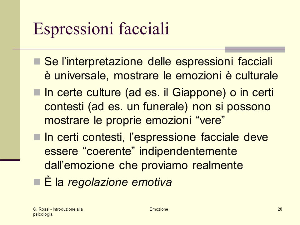 Espressioni facciali Se l'interpretazione delle espressioni facciali è universale, mostrare le emozioni è culturale.