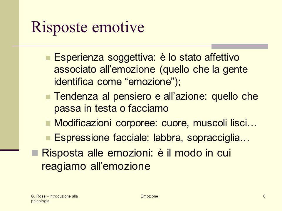 Risposte emotive Esperienza soggettiva: è lo stato affettivo associato all'emozione (quello che la gente identifica come emozione );