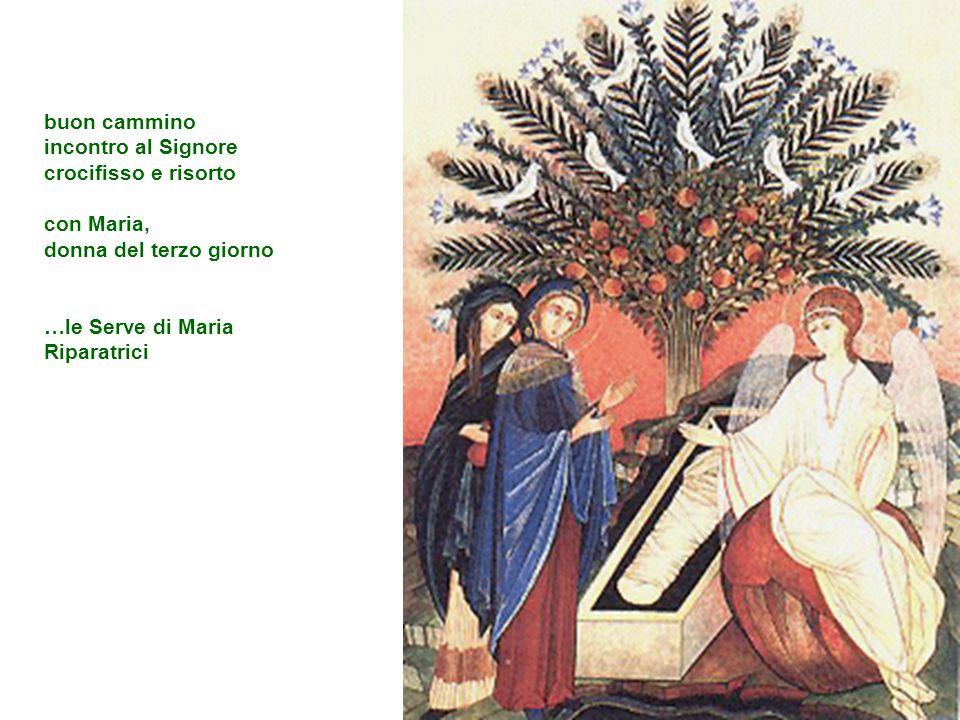 buon cammino incontro al Signore. crocifisso e risorto. con Maria, donna del terzo giorno. …le Serve di Maria.