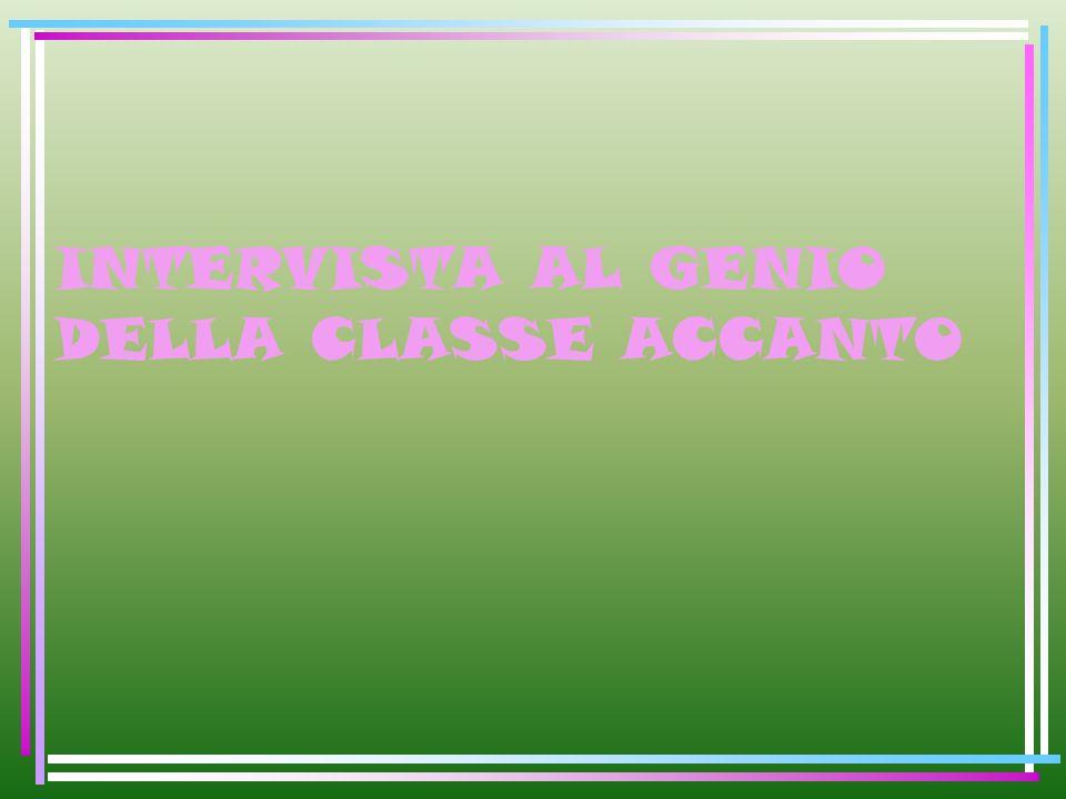 INTERVISTA AL GENIO DELLA CLASSE ACCANTO