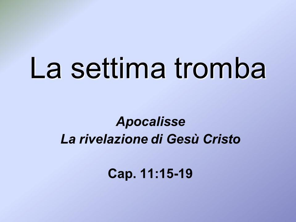 Apocalisse La rivelazione di Gesù Cristo Cap. 11:15-19