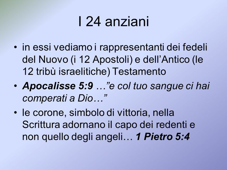 I 24 anziani in essi vediamo i rappresentanti dei fedeli del Nuovo (i 12 Apostoli) e dell'Antico (le 12 tribù israelitiche) Testamento.