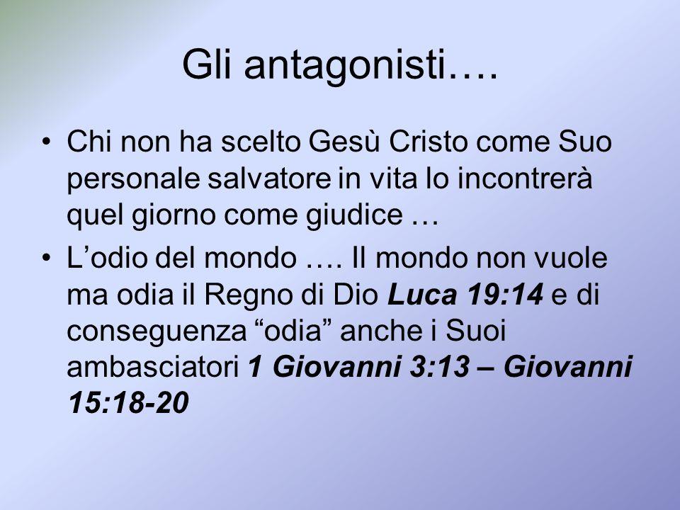 Gli antagonisti…. Chi non ha scelto Gesù Cristo come Suo personale salvatore in vita lo incontrerà quel giorno come giudice …