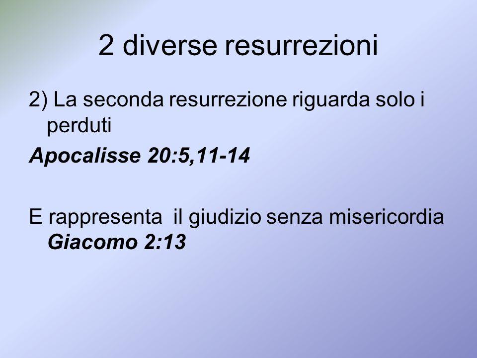 2 diverse resurrezioni 2) La seconda resurrezione riguarda solo i perduti Apocalisse 20:5,11-14