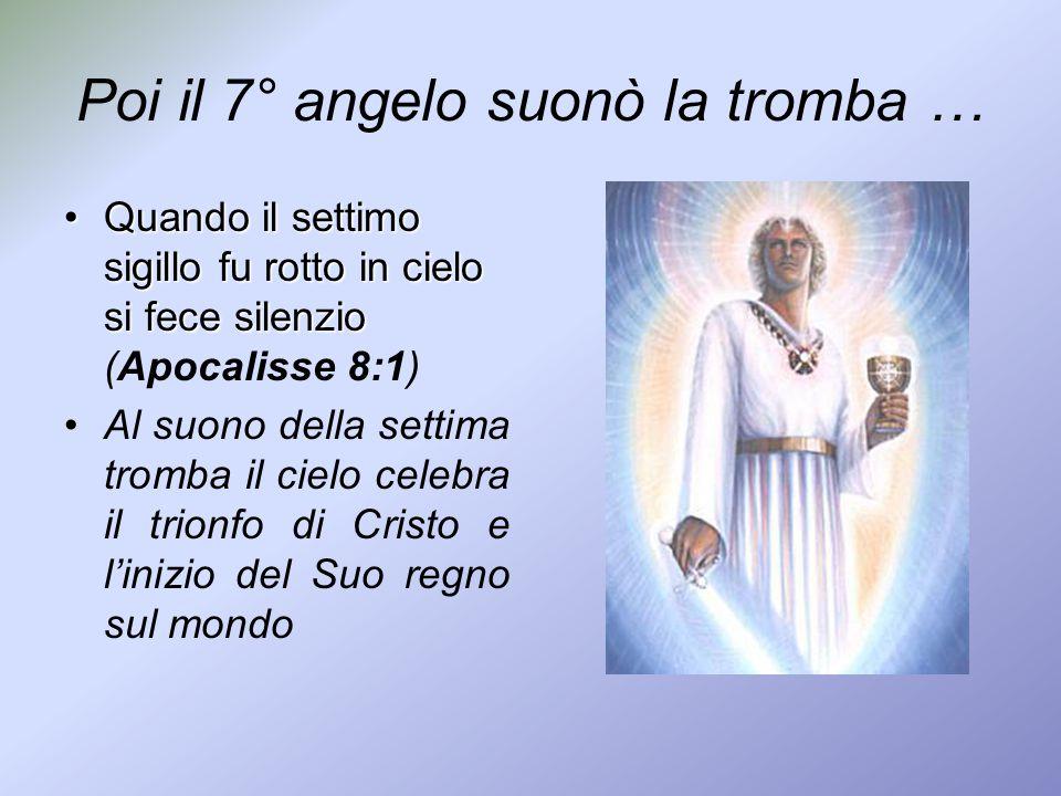 Poi il 7° angelo suonò la tromba …