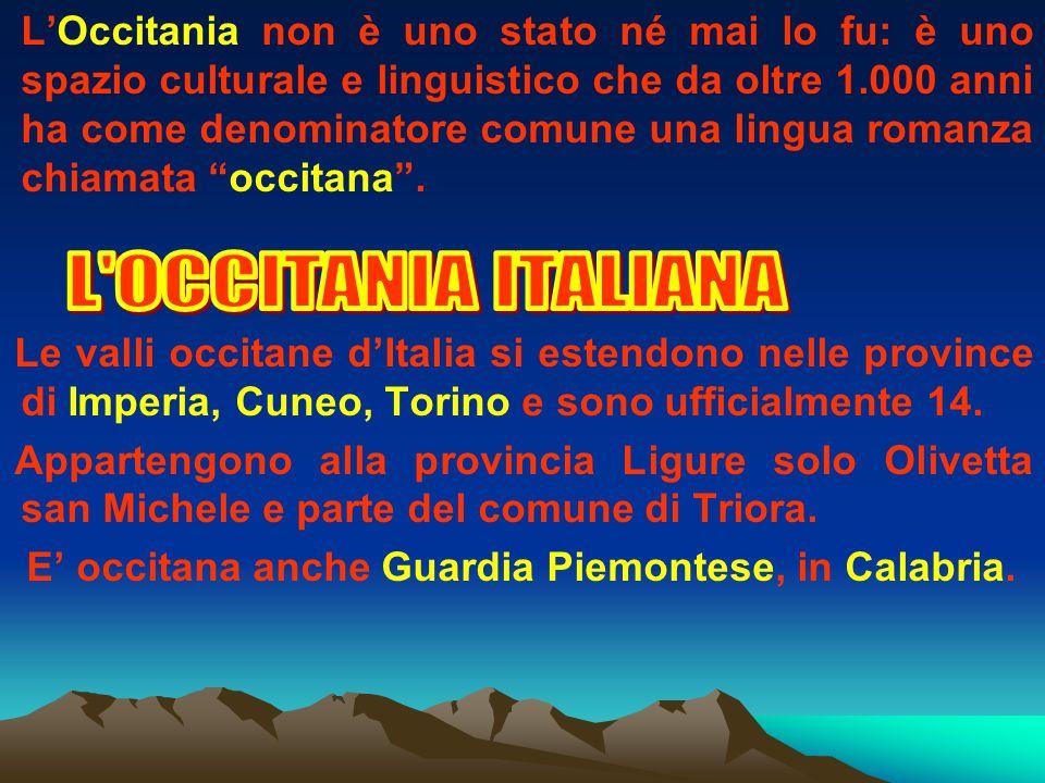 L'Occitania non è uno stato né mai lo fu: è uno spazio culturale e linguistico che da oltre 1.000 anni ha come denominatore comune una lingua romanza chiamata occitana .