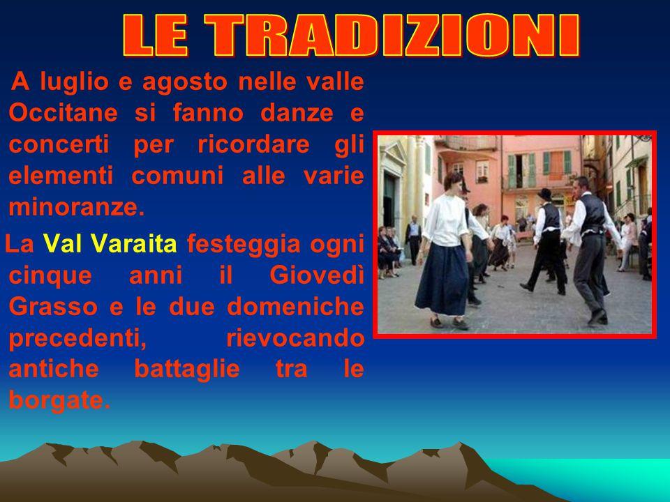 LE TRADIZIONI A luglio e agosto nelle valle Occitane si fanno danze e concerti per ricordare gli elementi comuni alle varie minoranze.