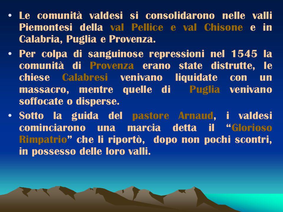 Le comunità valdesi si consolidarono nelle valli Piemontesi della val Pellice e val Chisone e in Calabria, Puglia e Provenza.