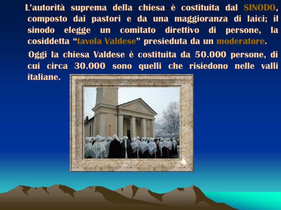 L'autorità suprema della chiesa è costituita dal SINODO, composto dai pastori e da una maggioranza di laici; il sinodo elegge un comitato direttivo di persone, la cosiddetta tavola Valdese presieduta da un moderatore.