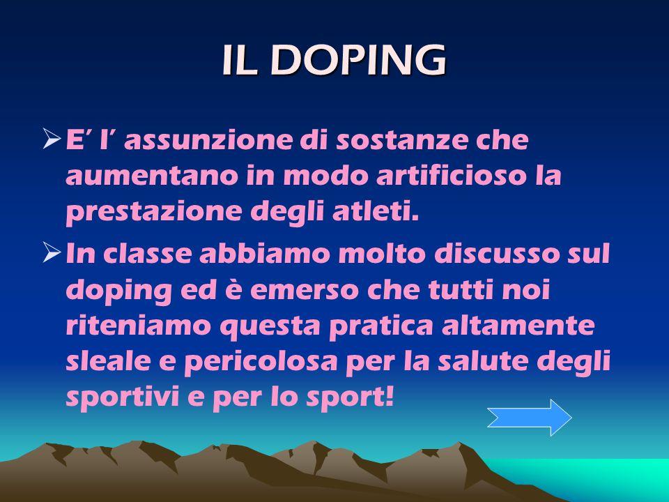 IL DOPING E' l' assunzione di sostanze che aumentano in modo artificioso la prestazione degli atleti.