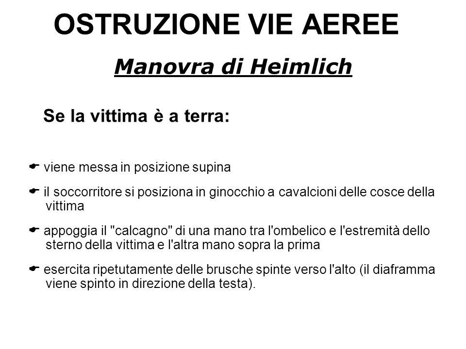 OSTRUZIONE VIE AEREE Manovra di Heimlich Se la vittima è a terra: