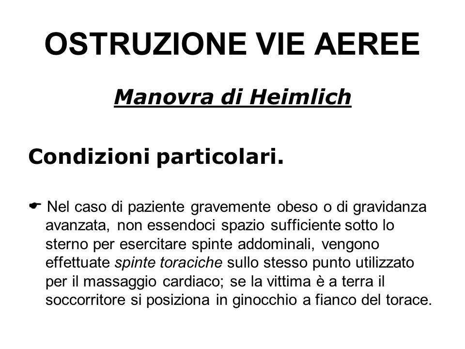 OSTRUZIONE VIE AEREE Manovra di Heimlich Condizioni particolari.