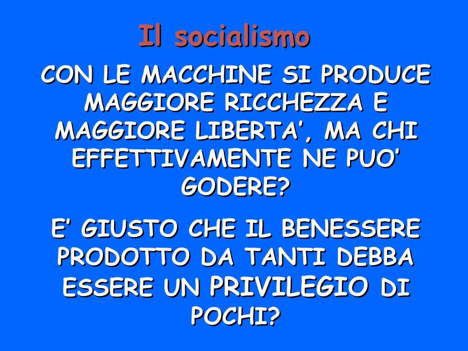 Il socialismo CON LE MACCHINE SI PRODUCE MAGGIORE RICCHEZZA E MAGGIORE LIBERTA', MA CHI EFFETTIVAMENTE NE PUO' GODERE