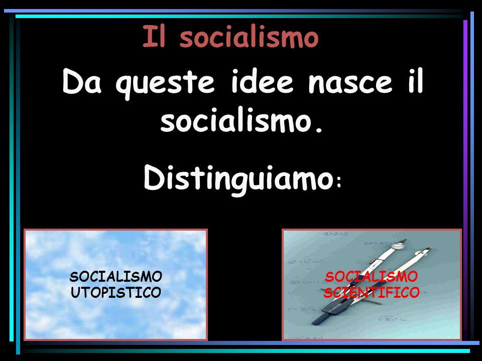 Da queste idee nasce il socialismo.