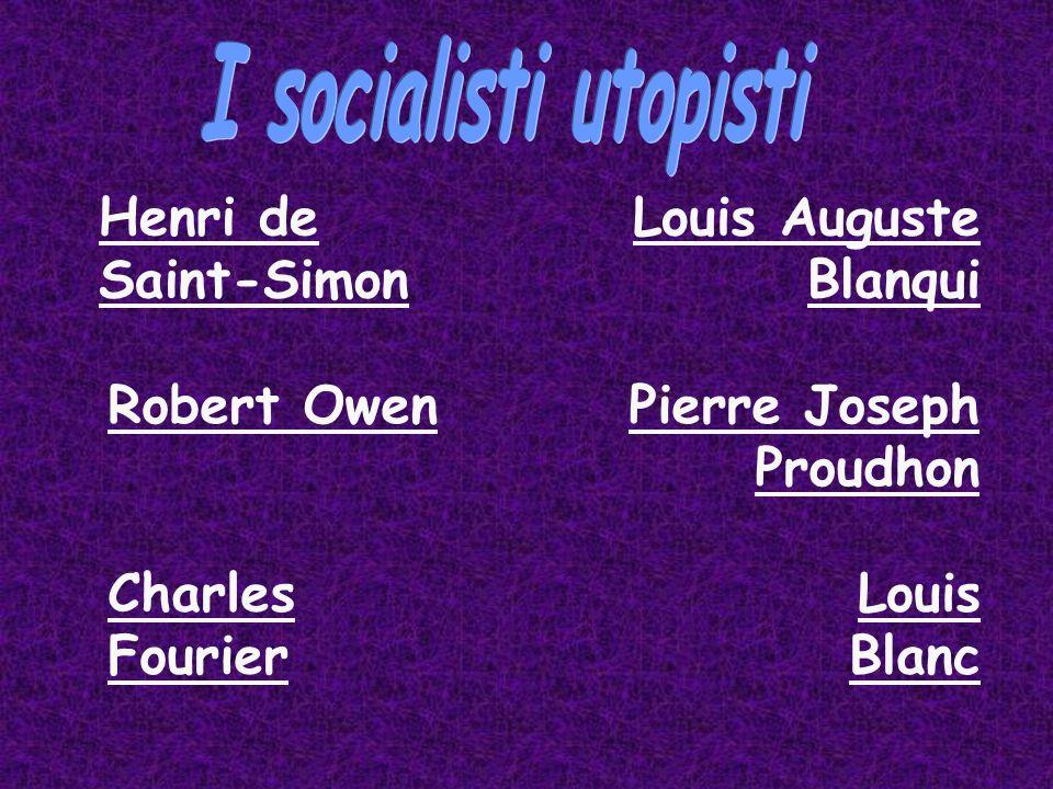I socialisti utopisti Robert Owen. Henri de Saint-Simon. Charles Fourier. Louis Auguste Blanqui.