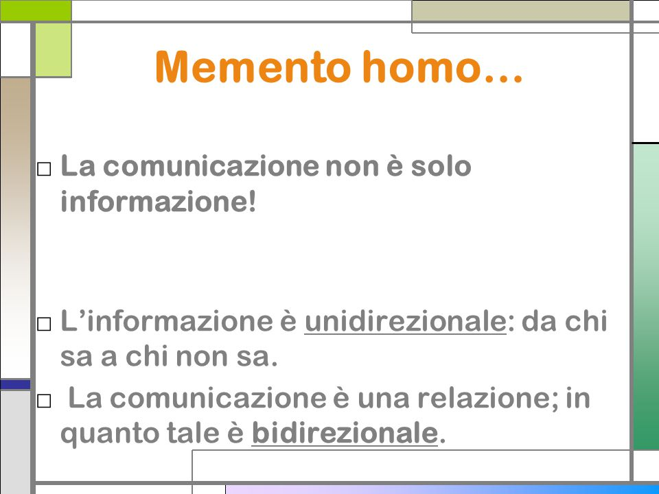 Memento homo… La comunicazione non è solo informazione!