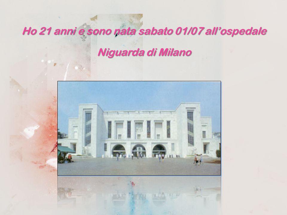 Ho 21 anni e sono nata sabato 01/07 all'ospedale Niguarda di Milano