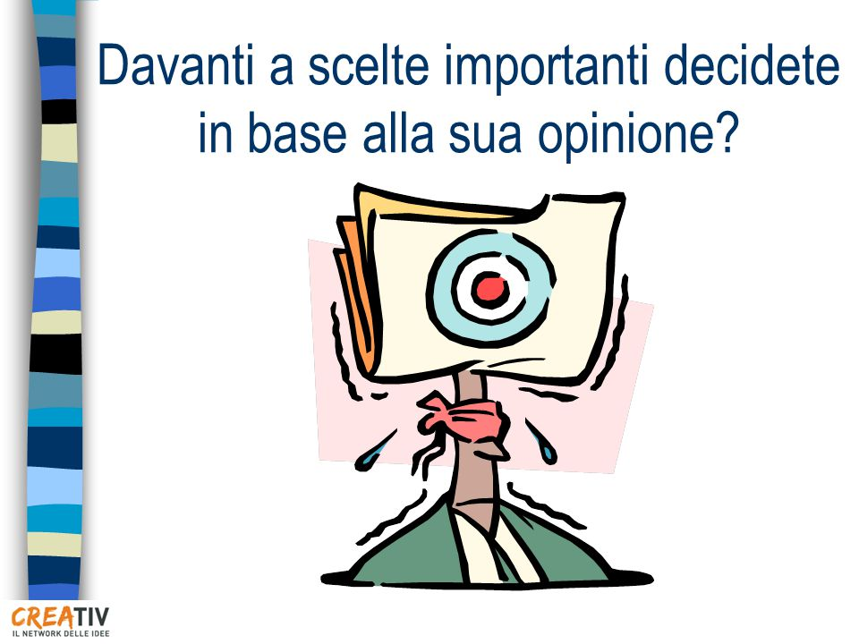 Davanti a scelte importanti decidete in base alla sua opinione