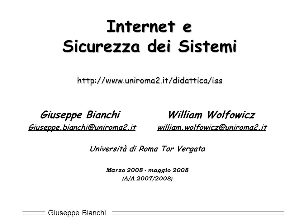 Internet e Sicurezza dei Sistemi http://www.uniroma2.it/didattica/iss