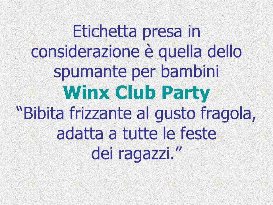 Etichetta presa in considerazione è quella dello spumante per bambini Winx Club Party Bibita frizzante al gusto fragola, adatta a tutte le feste dei ragazzi.