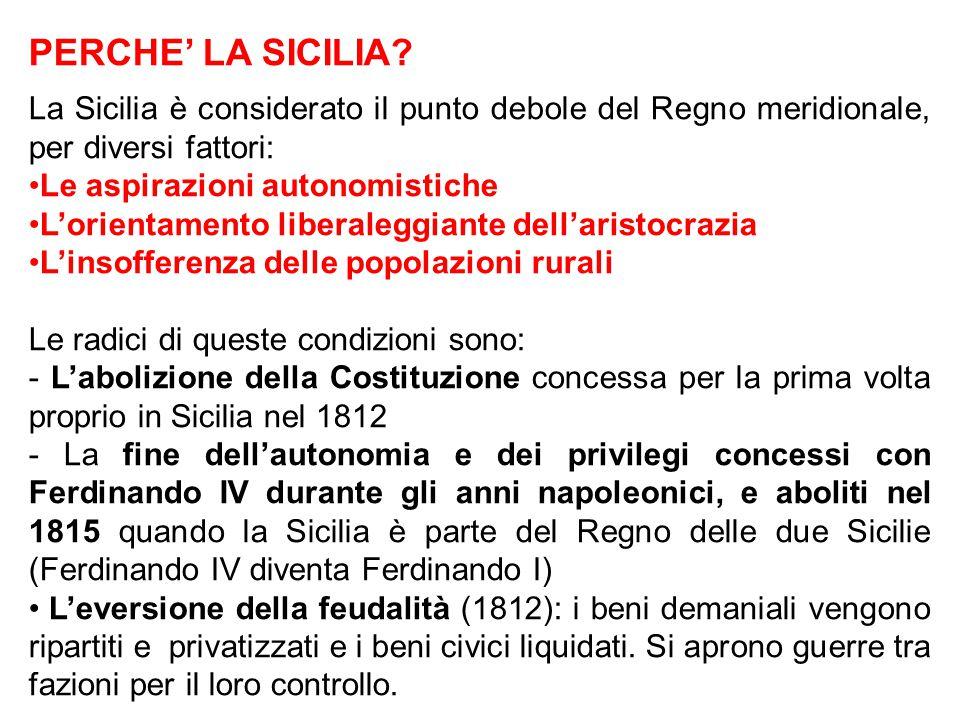 PERCHE' LA SICILIA La Sicilia è considerato il punto debole del Regno meridionale, per diversi fattori: