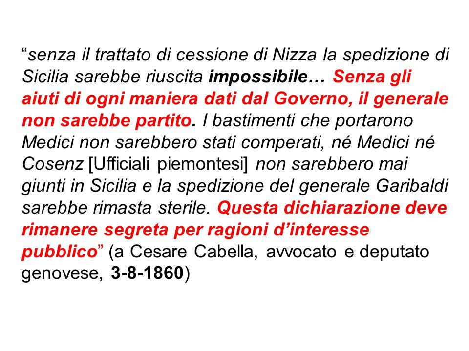 senza il trattato di cessione di Nizza la spedizione di Sicilia sarebbe riuscita impossibile… Senza gli aiuti di ogni maniera dati dal Governo, il generale non sarebbe partito.