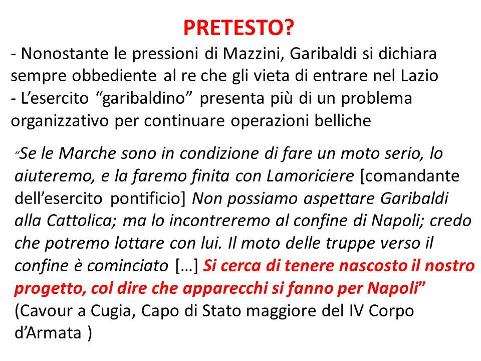 PRETESTO Nonostante le pressioni di Mazzini, Garibaldi si dichiara sempre obbediente al re che gli vieta di entrare nel Lazio.
